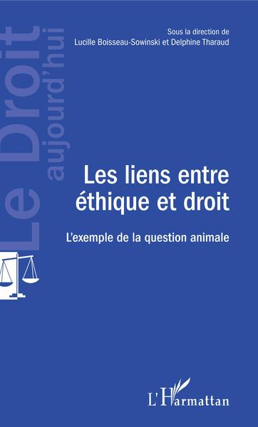 LES LIENS ENTRE ETHIQUE ET DROIT - L'EXEMPLE DE LA QUESTION ANIMALE